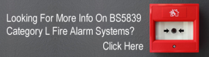 Looking for more information on BS5839 Category L Fire Alarm Systems?